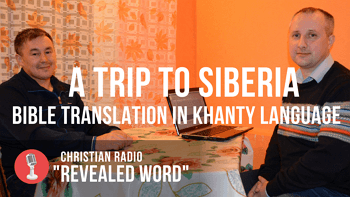 Reporting on a trip to the Tyumen region and translation of the Bible into the Khanty language